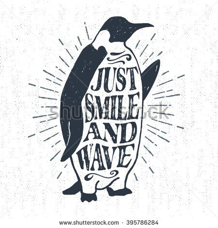 "Hand drawn vintage label, retro badge with emperor penguin textured vector illustration and ""Just smile and wave"" lettering."