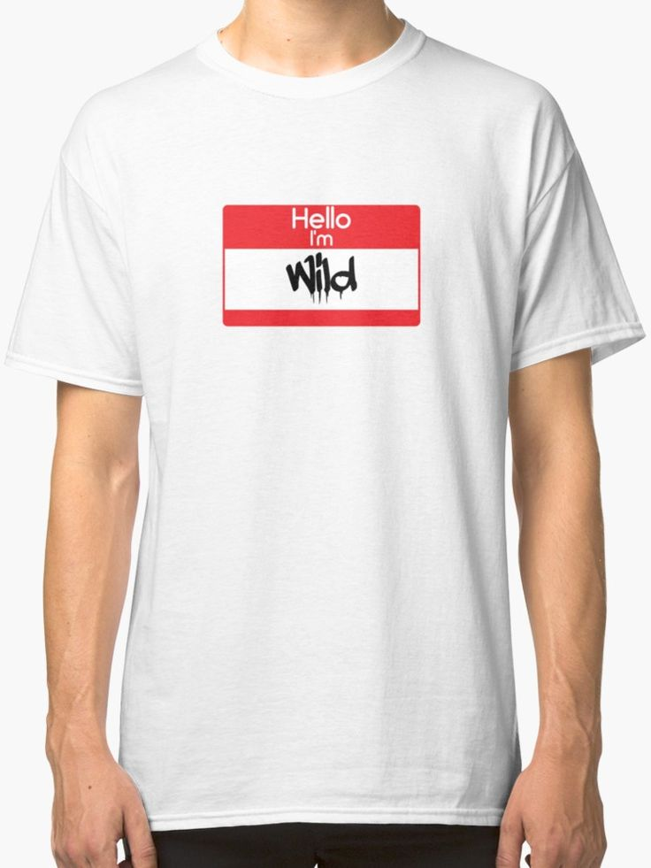 Hello i'm Wild by 47T-Shirts