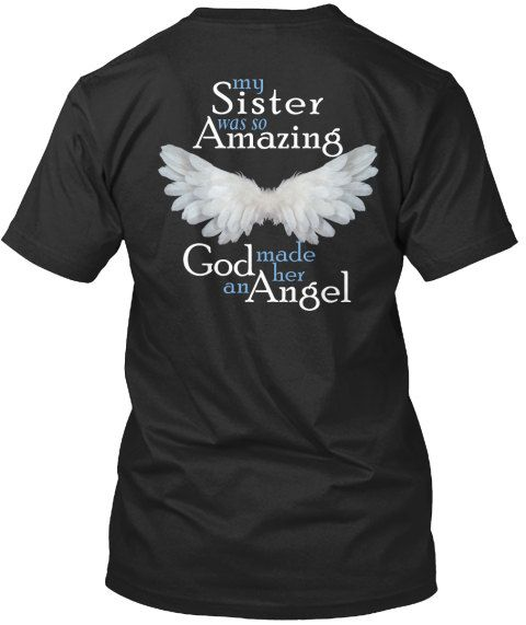 My Sister was so Amazing God made her an Angel  T-Shirt in loving memory of your Sister.   *****Please see photos for color options and size charts****  To order: 1. Choose your Style and Size 2. Choose your Color: Pink not available for Long Sleeve T-Shirt Vist our shop for this design on Coffee Mugs and Necklaces https://www.etsy.com/shop/CaliKays  -----------------------------------------------------------------  Shipping Information - All orders are shipped via USPS Fi...