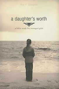 A Daughter's Worth: A Bible Study for Teenaged Girls | Sturgeon, Ava | LifeWay Christian Study Guide
