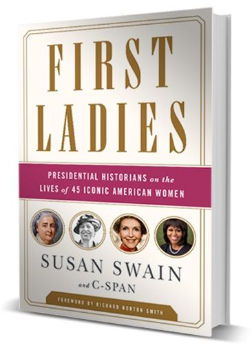 Available April 14th - First Ladies: Presidential Historians on the Lives of 45 Iconic American Women.  C-SPAN's year-long history series, First Ladies: Influence and Image, featured interviews with more than fifty preeminent historians and biographers. In this informative book, these experts paint intimate portraits of all 45 first ladies—their lives, ambitions, and unique partnerships with their presidential spouses.