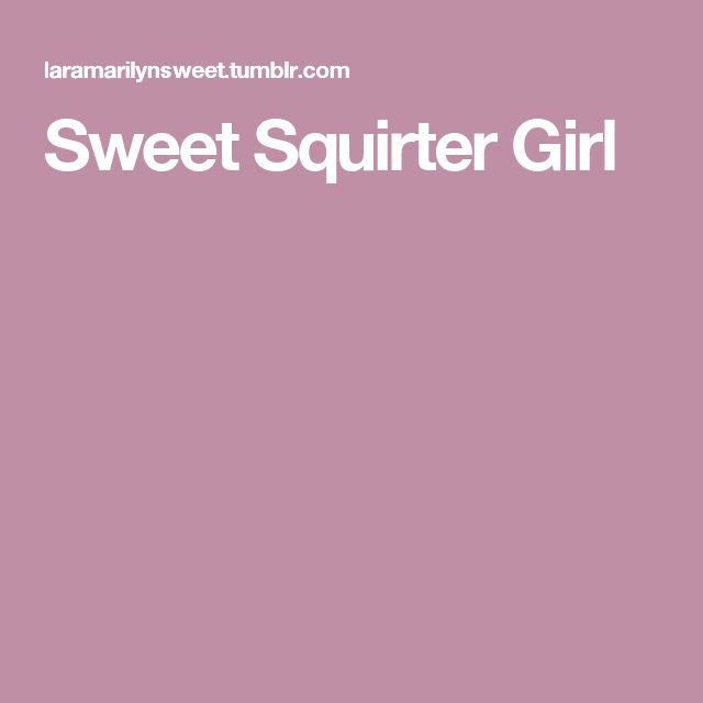 Sweet Squirter Girl