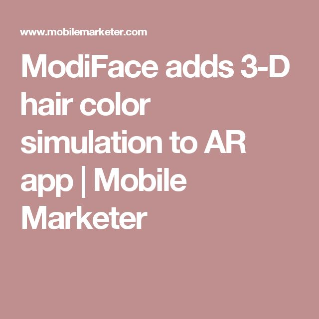 ModiFace adds 3-D hair color simulation to AR app | Mobile Marketer