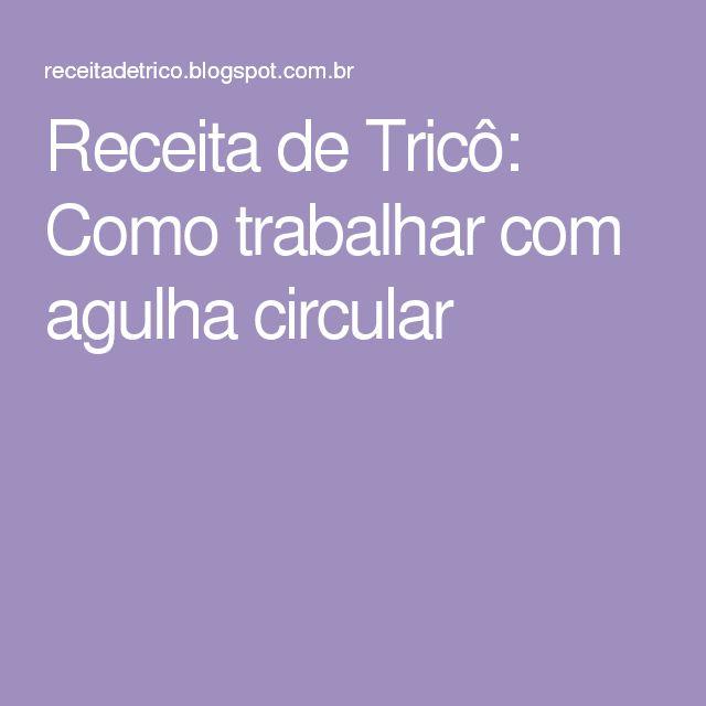 Receita de Tricô: Como trabalhar com agulha circular