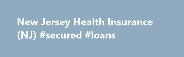 New Jersey Health Insurance (NJ) #secured #loans http://insurance.remmont.com/new-jersey-health-insurance-nj-secured-loans/  #nj health insurance # New Jersey Health Insurance (NJ) Choose from the list below to learn more about specific health insurance providers in New Jersey. Read on to learn about health insurance regulations in your state. Or enter your zip code in the box to the right to request a health insurance quote. Health Insurance […]The post New Jersey Health Insurance (NJ)…