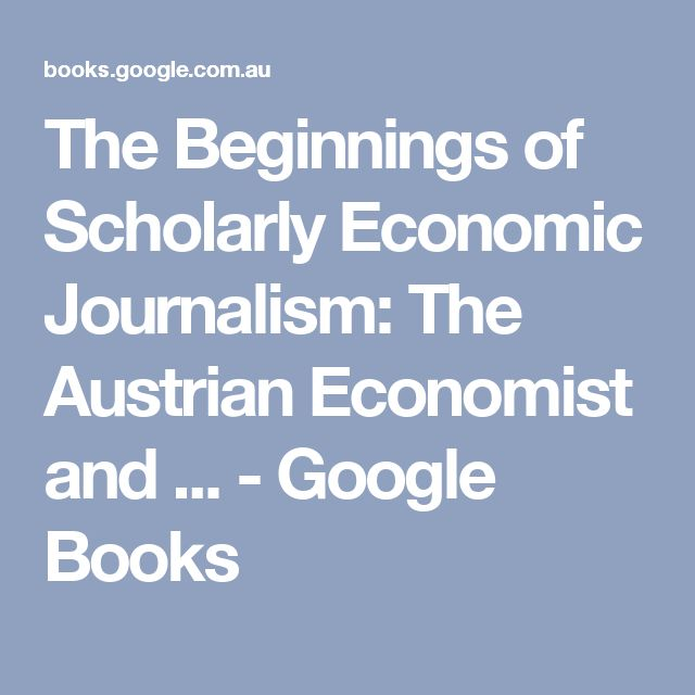 The Beginnings of Scholarly Economic Journalism: The Austrian Economist and ... - Google Books
