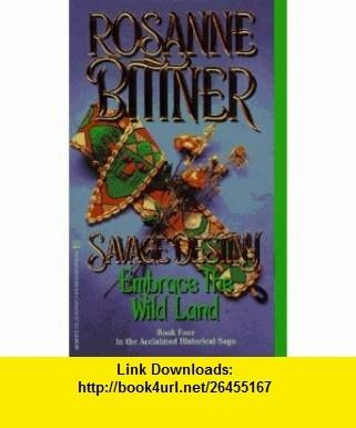 Embrace The Wild Land (Savage Destiny) (9780821754139) Rosanne Bittner , ISBN-10: 0821754130  , ISBN-13: 978-0821754139 ,  , tutorials , pdf , ebook , torrent , downloads , rapidshare , filesonic , hotfile , megaupload , fileserve