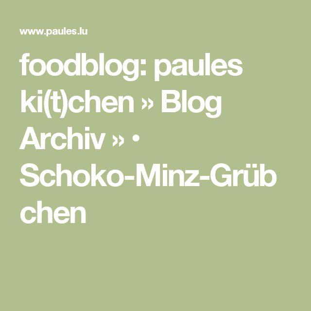 foodblog: paules ki(t)chen » Blog Archiv » • Schoko-Minz-Grübchen
