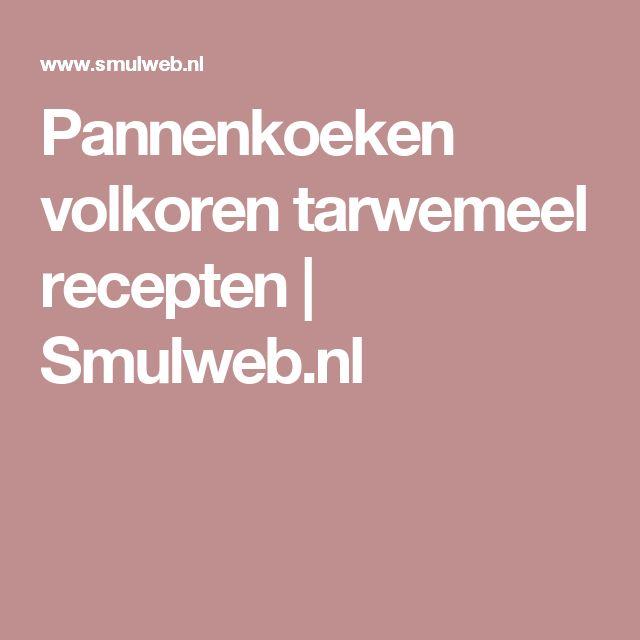 Pannenkoeken volkoren tarwemeel  recepten | Smulweb.nl