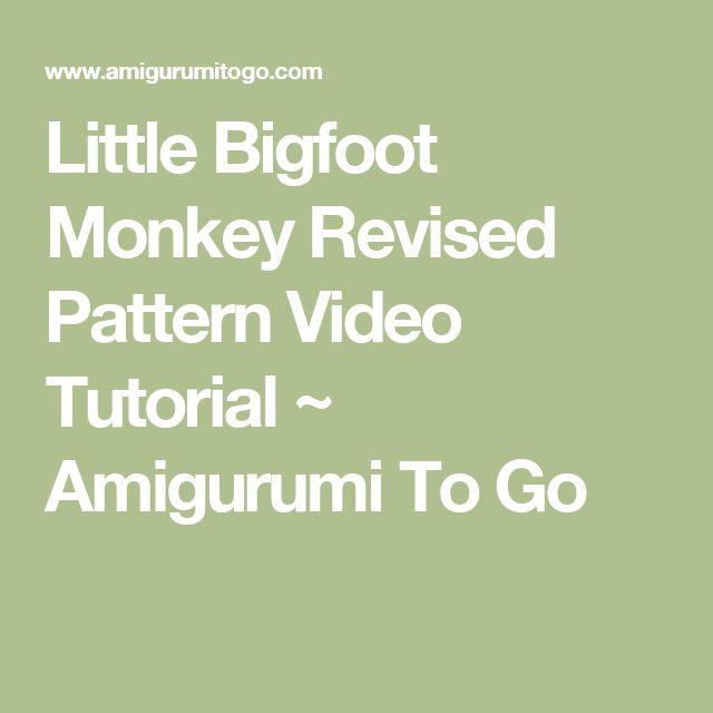 Little Bigfoot Monkey Revised Pattern Video Tutorial ~ Amigurumi To Go