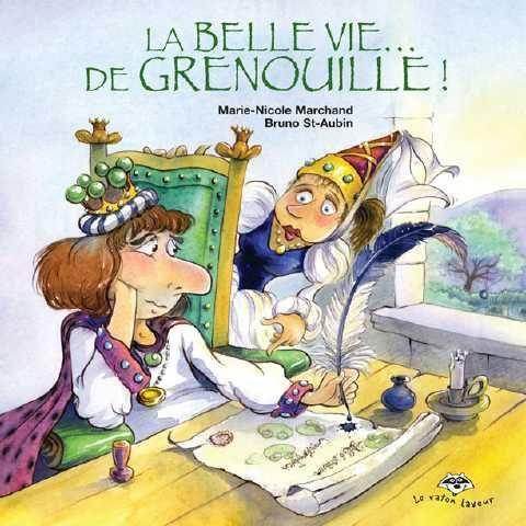 La Belle vie... de grenouille! - Marie-Nicole Marchand