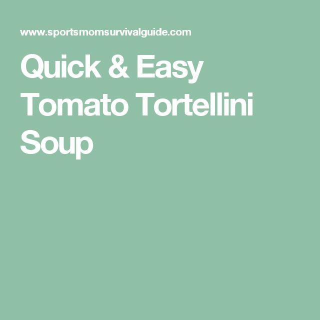 Quick & Easy Tomato Tortellini Soup