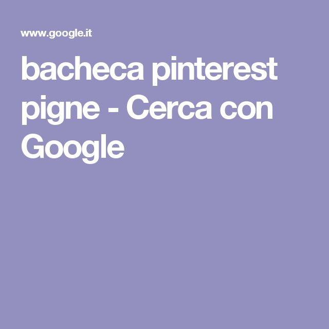bacheca pinterest pigne - Cerca con Google