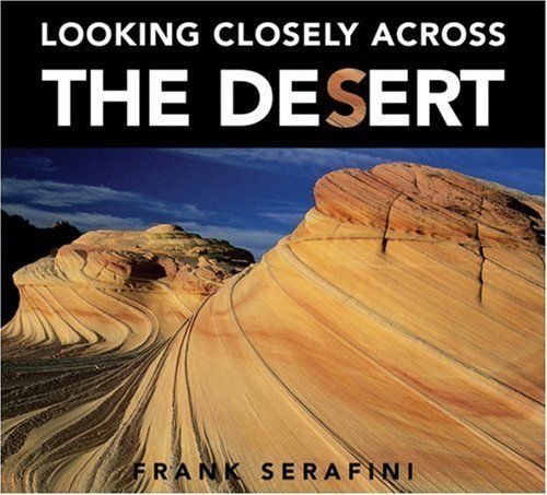 Looking Closely across the Desert (Looking Closely) by Frank Serafini. $13.22. Publication: September 1, 2008. Reading level: Ages 4 and up. Series - Looking Closely. Author: Frank Serafini. Publisher: Kids Can Press, Ltd. (September 1, 2008). 40 pages. Save 22% Off!