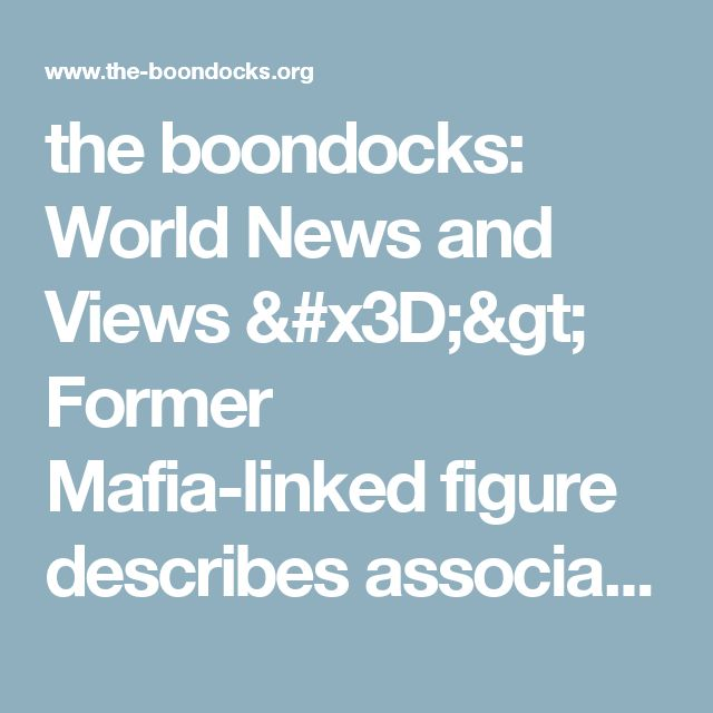 the boondocks: World News and Views => Former Mafia-linked figure describes association with Trump/Real Estate Executive With Hand in Trump