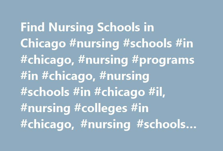 Find Nursing Schools in Chicago #nursing #schools #in #chicago, #nursing #programs #in #chicago, #nursing #schools #in #chicago #il, #nursing #colleges #in #chicago, #nursing #schools #near #chicago http://mesa.remmont.com/find-nursing-schools-in-chicago-nursing-schools-in-chicago-nursing-programs-in-chicago-nursing-schools-in-chicago-il-nursing-colleges-in-chicago-nursing-schools-near-chicago/  # Chicago Nursing Schools Chicago has over a dozen accredited nursing schools for bachelor and…