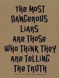 who really believe they are telling the truth . . .