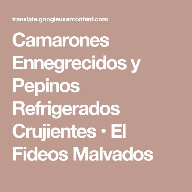 Camarones Ennegrecidos y Pepinos Refrigerados Crujientes • El Fideos Malvados