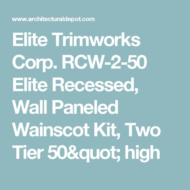 """Elite Trimworks Corp. RCW-2-50 Elite Recessed, Wall Paneled Wainscot Kit, Two Tier 50"""" high"""