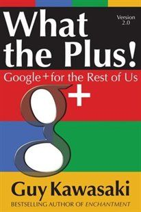 What the Plus!: Google+ for the Rest of Us Book by Guy Kawasaki | Trade Paperback | chapters.indigo.ca