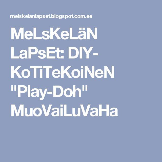 """MeLsKeLäN LaPsEt: DIY- KoTiTeKoiNeN """"Play-Doh"""" MuoVaiLuVaHa"""