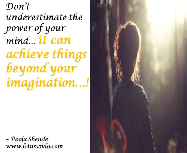 Don't underestimate the power of your mind… it can achieve things beyond your imagination…!