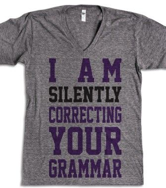 I Am Silently Correcting Your Grammar  - Totally Awesome Text Tees - Skreened T-shirts, Organic Shirts, Hoodies, Kids Tees, Baby One-Pieces and Tote Bags