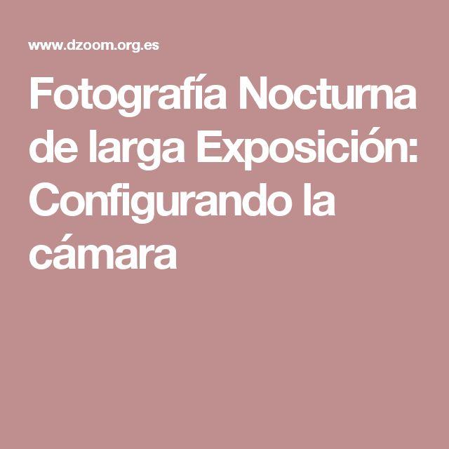 Fotografía Nocturna de larga Exposición: Configurando la cámara