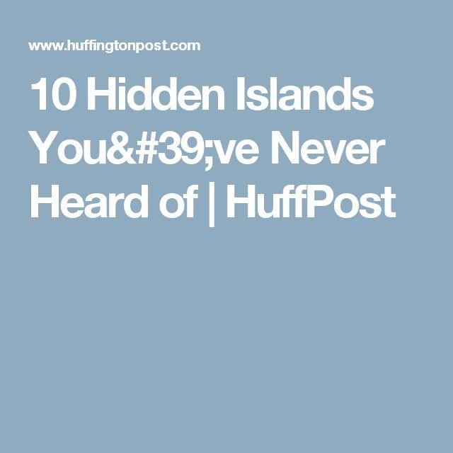 10 Hidden Islands You've Never Heard of | HuffPost
