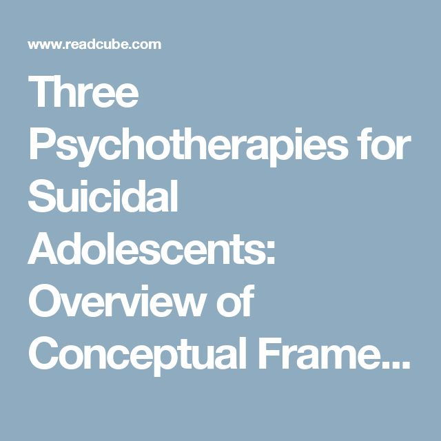 Three Psychotherapies for Suicidal Adolescents: Overview of Conceptual Frameworks and Intervention Techniques
