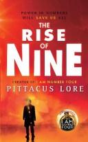 he rise of nine  by Lore, Pittacus .  Series: Lorien legacies : bk. 3.; I am number four series : bk. 3.  Michael Joseph, 2012