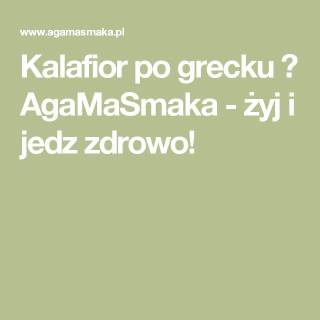 Kalafior po grecku ⋆ AgaMaSmaka - żyj i jedz zdrowo!