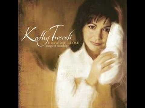 Kathy Troccoli ~ Draw Me Close