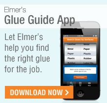 Need help identifying the right glue to use for your project....get the Elmer's Glue Guide App.