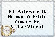 http://tecnoautos.com/wp-content/uploads/imagenes/tendencias/thumbs/el-balonazo-de-neymar-a-pablo-armero-en-videovideo.jpg Pablo Armero. El balonazo de Neymar a Pablo Armero en video(Video), Enlaces, Imágenes, Videos y Tweets - http://tecnoautos.com/actualidad/pablo-armero-el-balonazo-de-neymar-a-pablo-armero-en-videovideo/
