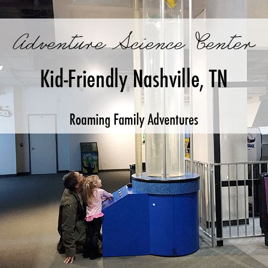 Adventure Science Center | Kid-Friendly Indoor Fun in Nashville, TN | Roaming Family Adventures