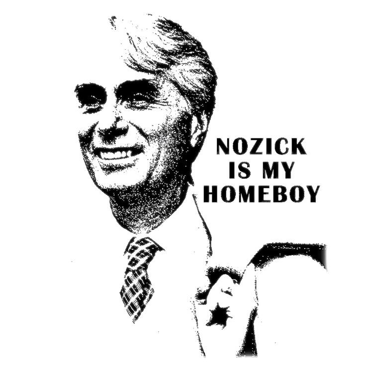 """Robert Nozick """"Nozick is my homeboy"""""""