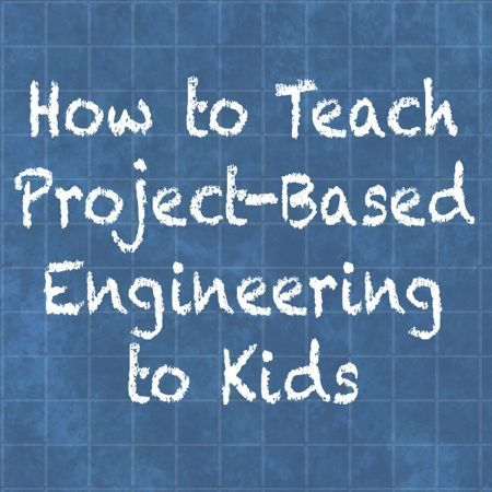 How to Teach Project-Based Engineering to Kids and Other Engineering Activities #PBL