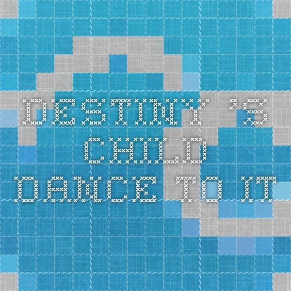 Destiny 's child dance to it