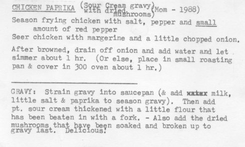 I remember loving this gravy.  She would serve it with dumplings (home made, of course - in my recipes here), and it was one of the best chicken meals she would cook for us.  Very tender.