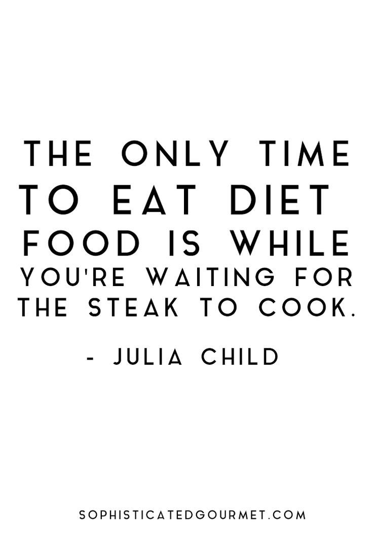 """""""The only time to eat diet food is while you're waiting for the steak to cook."""" - Julia Child"""