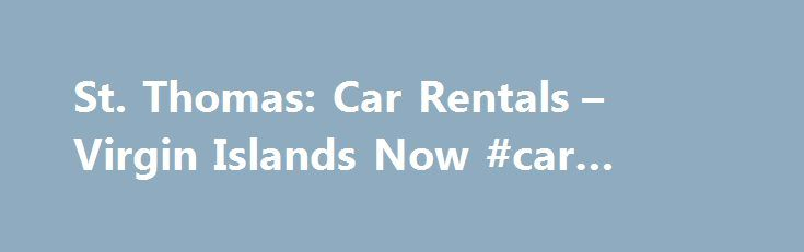 St. Thomas: Car Rentals – Virgin Islands Now #car #parts #uk http://england.remmont.com/st-thomas-car-rentals-virgin-islands-now-car-parts-uk/  #cars rental # St. Thomas: Car Rentals Renting a car is the best way to see the whole island at your own pace. St. Thomas has several different rental agencies to choose from. Rental agencies are conveniently located at the airport, in Charlotte Amalie, at large hotels and in walking distance from the main cruise ship dock in Havensight. Discount Car…
