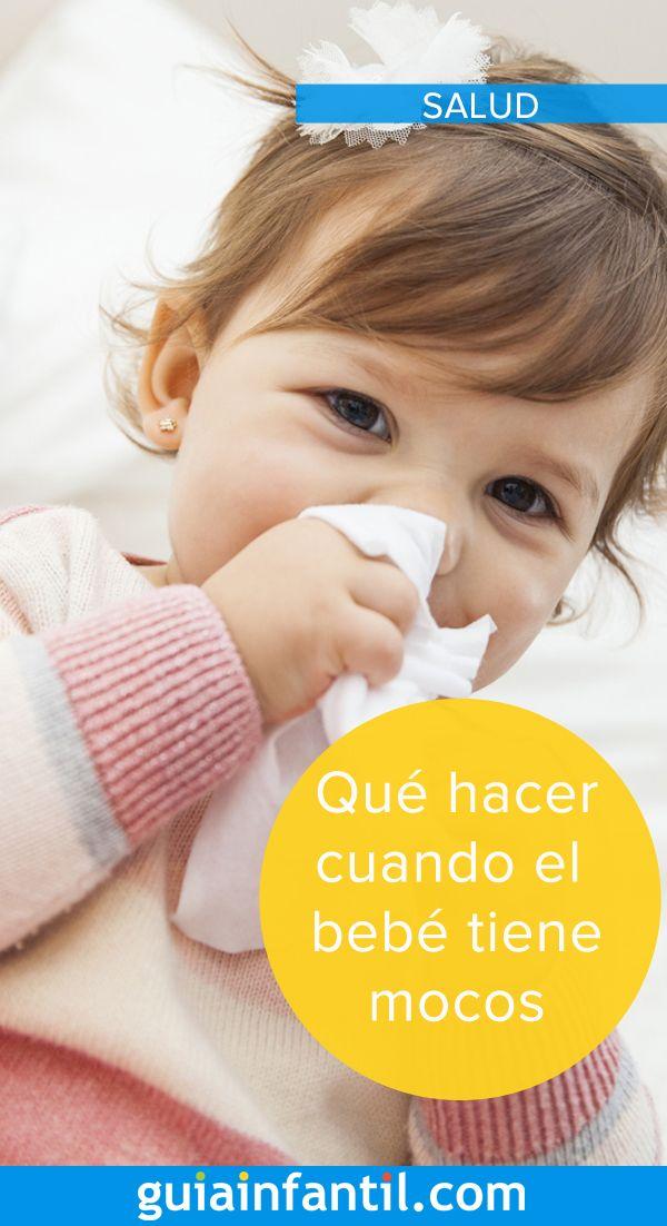 Qué Hacer Cuando El Bebé Tiene Mocos Bebe Salud Infantil Vias Respiratorias