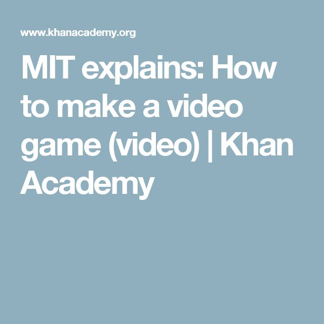 MIT explains: How to make a video game (video) | Khan Academy