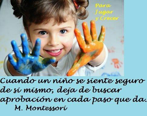 """""""Cuando un niño se siente seguro de sí mismo, deja de buscar aprobación en cada paso que da"""" M Montessori"""