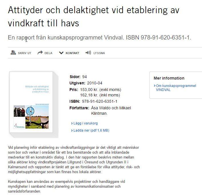 Waldo & Klintman (2010) Attityder och delaktighet vid etablering av vindkraft till havs http://www.naturvardsverket.se/Om-Naturvardsverket/Publikationer/ISBN/6300/978-91-620-6351-1/ .