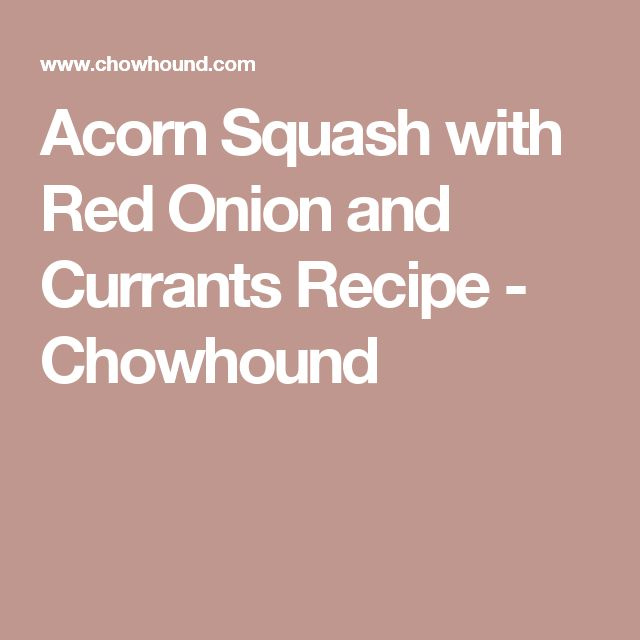 Acorn Squash with Red Onion and Currants Recipe - Chowhound
