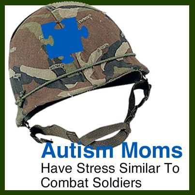 Study shows stress levels of mothers of children with autism similar to that of combat soldiers---being the parent of a child with autism I know first hand that the stress isn't so much from the autism but trying to negotiate all of the mazes necessary to secure services for our kids
