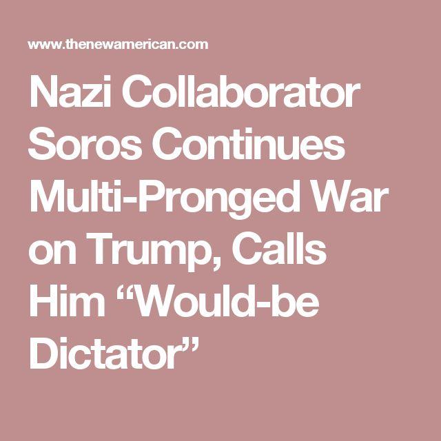 "Nazi Collaborator Soros Continues Multi-Pronged War on Trump, Calls Him ""Would-be Dictator"""