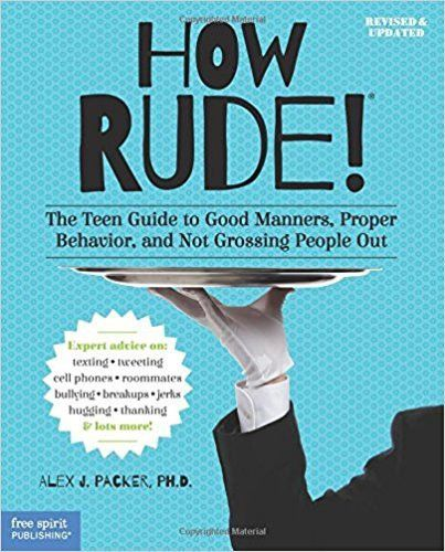 How Rude: The Teen Guide to Good Manners, Proper Behavior, & Not Grossing People Out. Rev. edition
